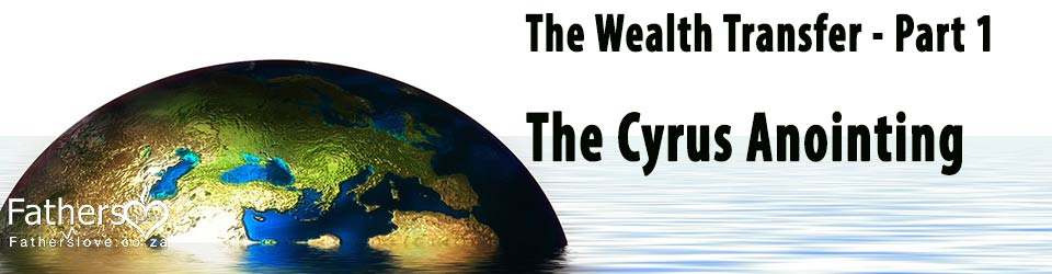 Wealth transfer | The Cyrus Anointing