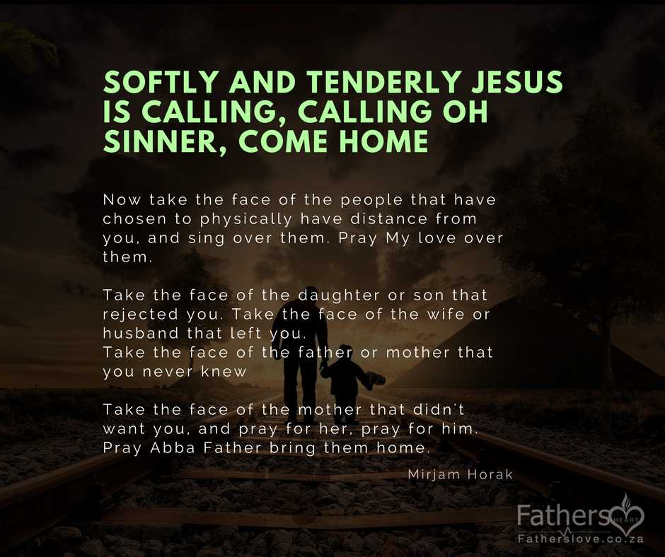 softly and tenderly, Jesus is calling, calling oh sinner, come home