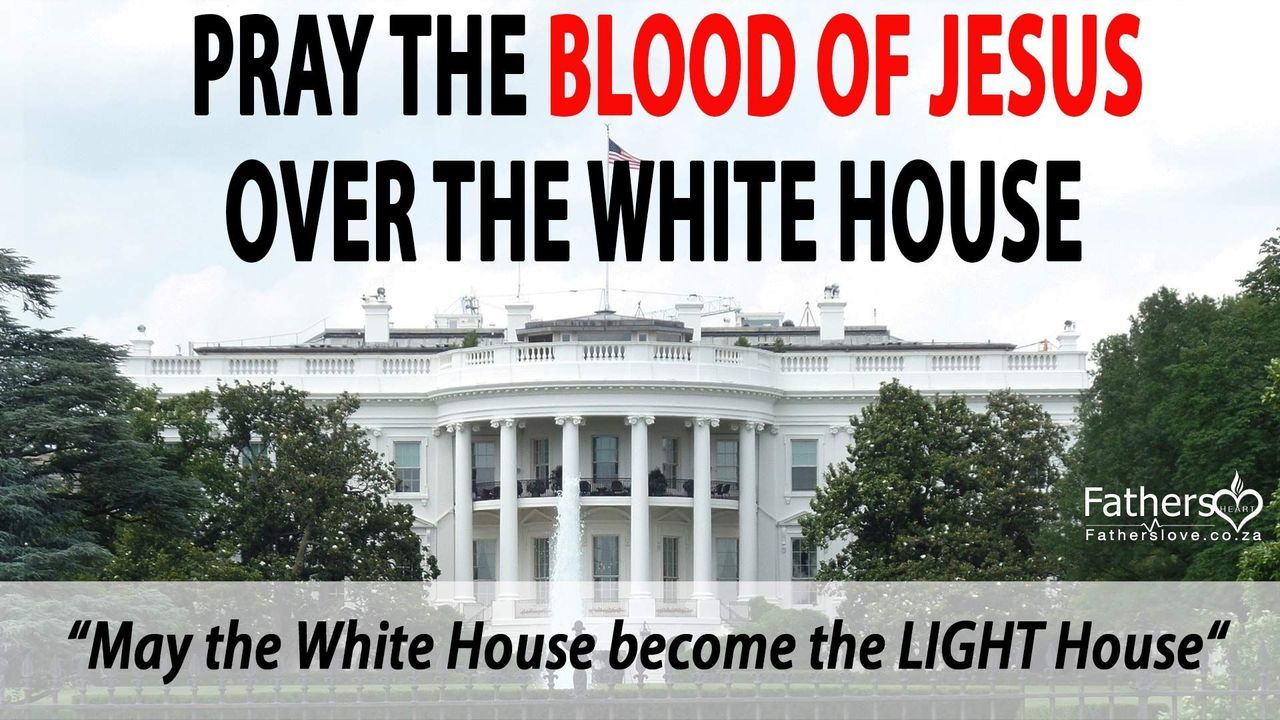 Pray The Blood of Jesus over the White House